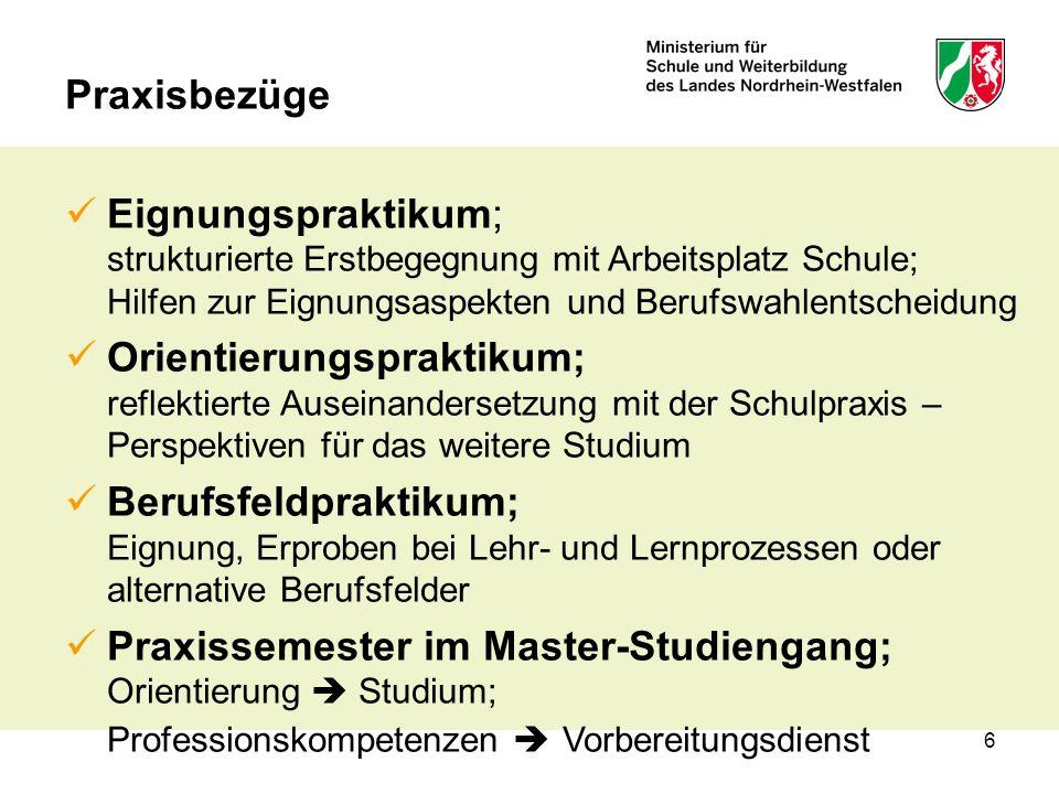 6 Praxisbezüge Eignungspraktikum; strukturierte Erstbegegnung mit Arbeitsplatz Schule; Hilfen zur Eignungsaspekten und Berufswahlentscheidung Orientie