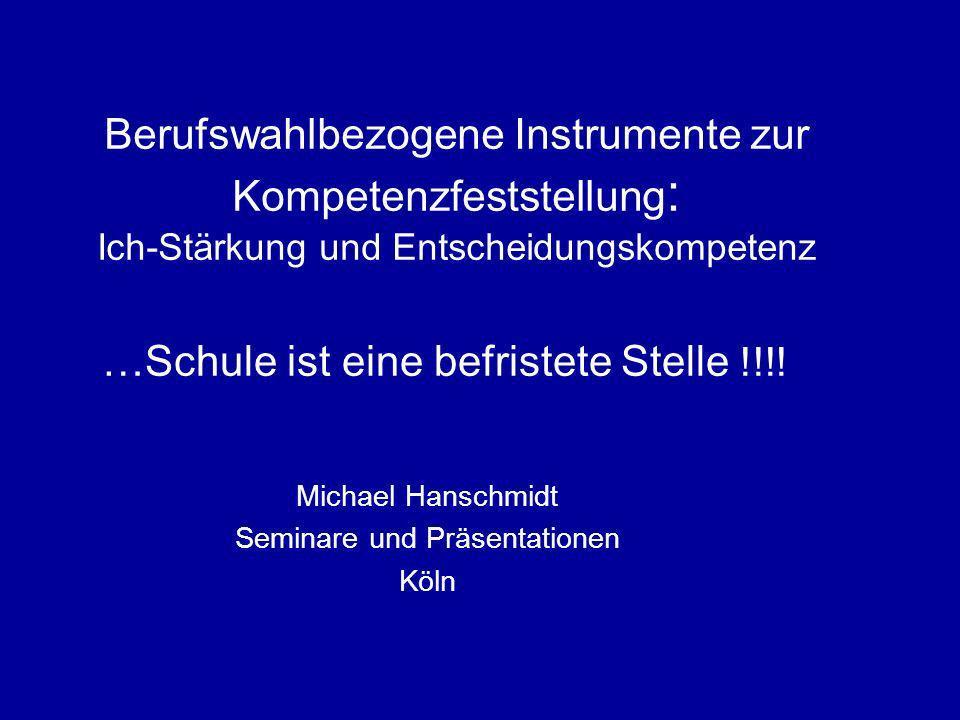Berufswahlbezogene Instrumente zur Kompetenzfeststellung : Ich-Stärkung und Entscheidungskompetenz …Schule ist eine befristete Stelle !!!.