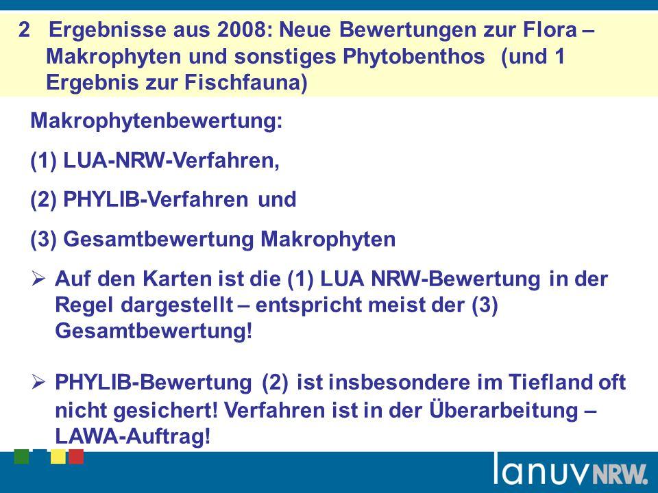 2 Ergebnisse aus 2008: Neue Bewertungen zur Flora – Makrophyten und sonstiges Phytobenthos (und 1 Ergebnis zur Fischfauna) Makrophytenbewertung: (1) LUA-NRW-Verfahren, (2) PHYLIB-Verfahren und (3) Gesamtbewertung Makrophyten Auf den Karten ist die (1) LUA NRW-Bewertung in der Regel dargestellt – entspricht meist der (3) Gesamtbewertung.