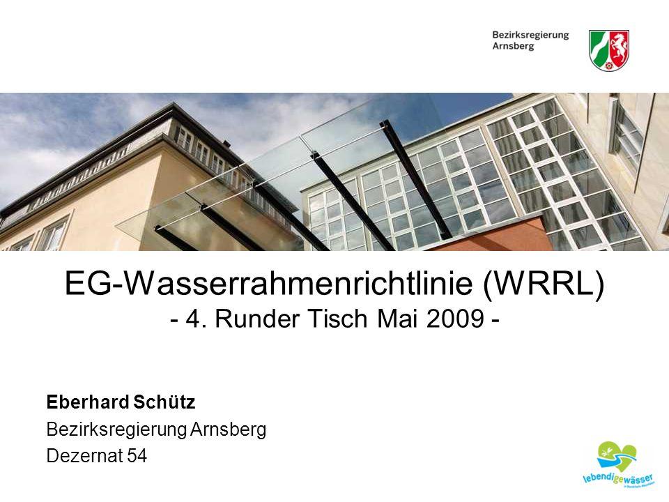 EG-Wasserrahmenrichtlinie (WRRL) - 4. Runder Tisch Mai 2009 - Eberhard Schütz Bezirksregierung Arnsberg Dezernat 54