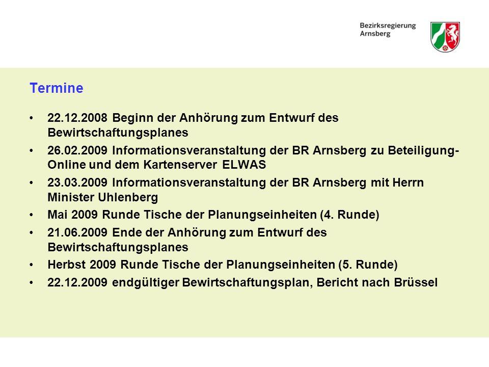 Termine 22.12.2008 Beginn der Anhörung zum Entwurf des Bewirtschaftungsplanes 26.02.2009 Informationsveranstaltung der BR Arnsberg zu Beteiligung- Onl