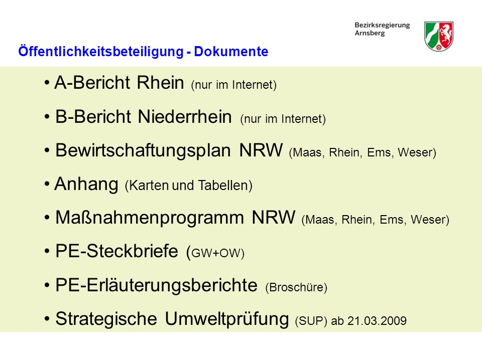A-Bericht Rhein (nur im Internet) B-Bericht Niederrhein (nur im Internet) Bewirtschaftungsplan NRW (Maas, Rhein, Ems, Weser) Anhang (Karten und Tabell