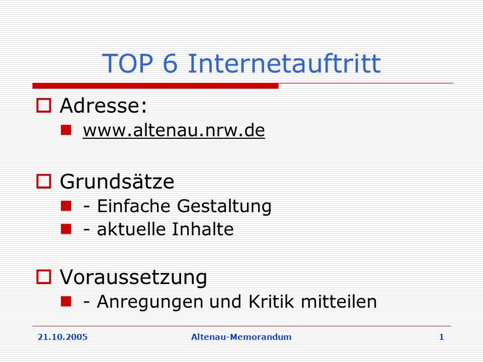 21.10.2005Altenau-Memorandum 1 TOP 6 Internetauftritt Adresse: www.altenau.nrw.de Grundsätze - Einfache Gestaltung - aktuelle Inhalte Voraussetzung - Anregungen und Kritik mitteilen