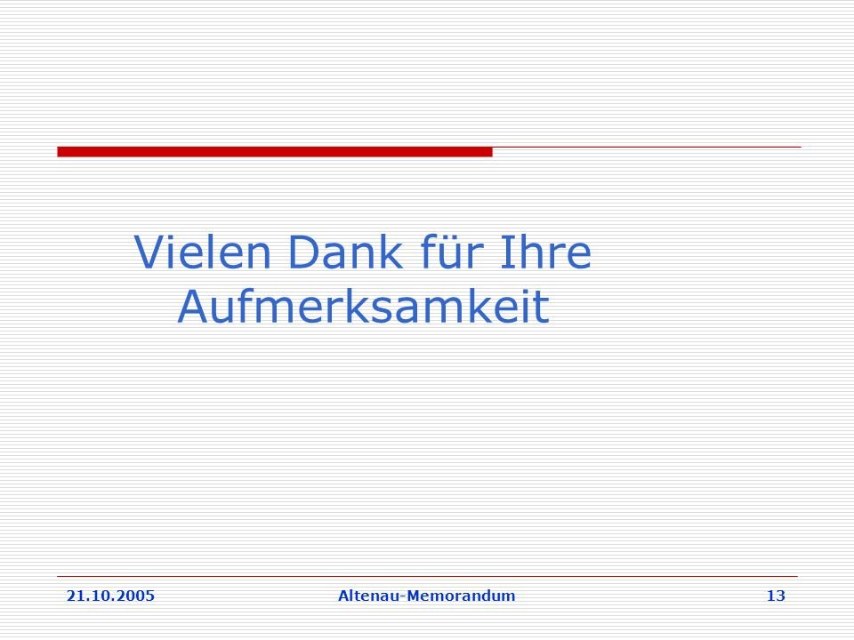 21.10.2005Altenau-Memorandum 13 Vielen Dank für Ihre Aufmerksamkeit