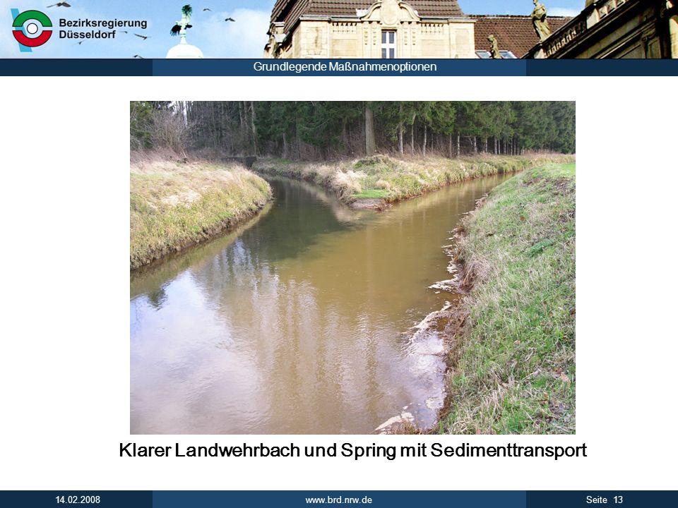 www.brd.nrw.de 13Seite 14.02.2008 Grundlegende Maßnahmenoptionen Klarer Landwehrbach und Spring mit Sedimenttransport