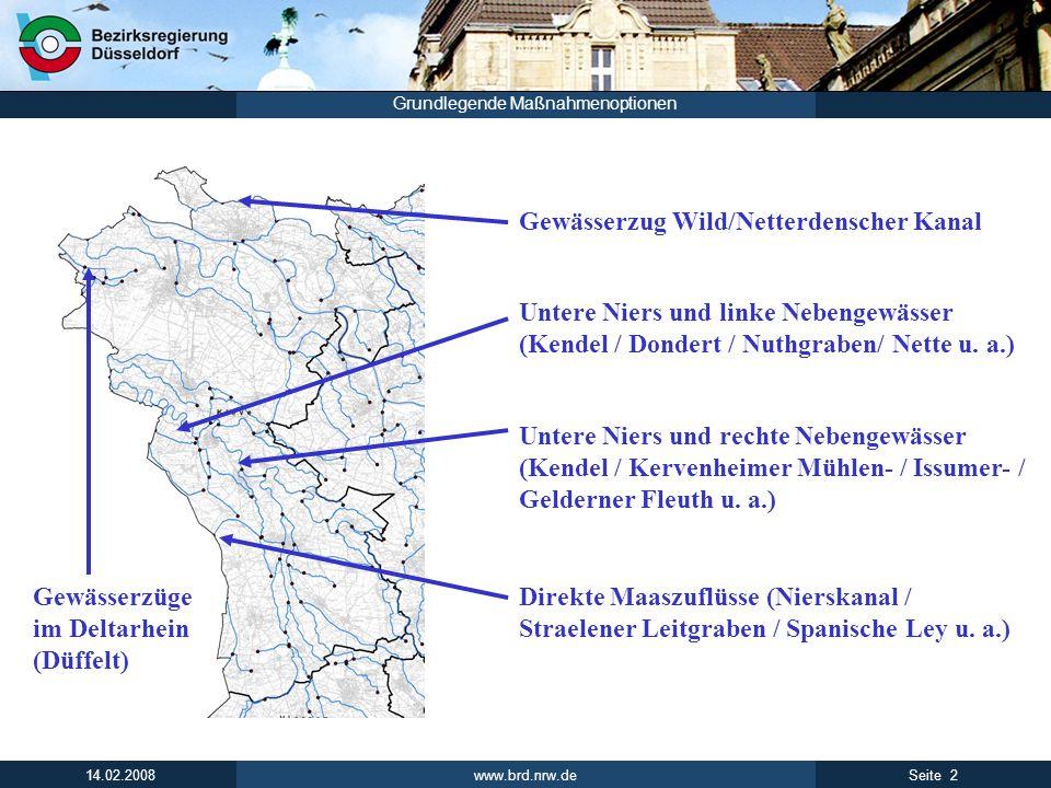 www.brd.nrw.de 2Seite 14.02.2008 Grundlegende Maßnahmenoptionen Gewässerzug Wild/Netterdenscher Kanal Gewässerzüge im Deltarhein (Düffelt) Untere Niers und rechte Nebengewässer (Kendel / Kervenheimer Mühlen- / Issumer- / Gelderner Fleuth u.