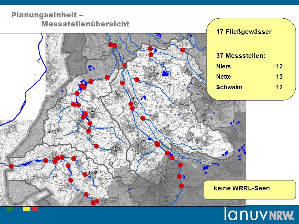 Planungseinheit – Messstellenübersicht 17 Fließgewässer 37 Messstellen: Niers12 Nette13 Schwalm12 keine WRRL-Seen