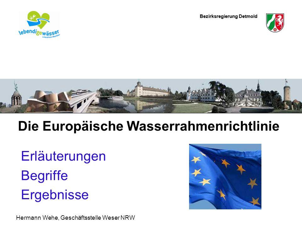 Bezirksregierung Detmold Hier könnte ein schmales Bild eingefügt werden Die Europäische Wasserrahmenrichtlinie Erläuterungen Begriffe Ergebnisse Hermann Wehe, Geschäftsstelle Weser NRW
