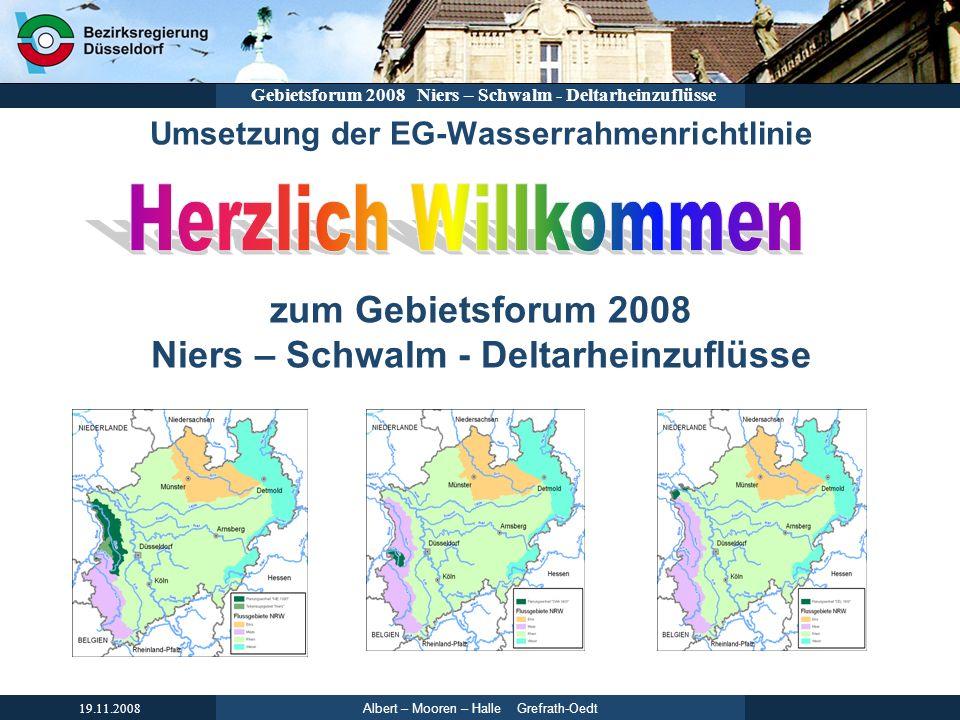 Albert – Mooren – Halle Grefrath-Oedt 19.11.2008 Gebietsforum 2008 Niers – Schwalm - Deltarheinzuflüsse Umsetzung der Ziele der WRRL bis 2027 bis 2015 Umsetzung der kosteneffizientesten Maßnahmen durch Verbände, Kommunen u.a., um die Ziele der Wasserrahmenrichtlinie zu erreichen Fortschreibung der Bewirtschaftungspläne und Maßnahmenprogramme bis 2021 1.