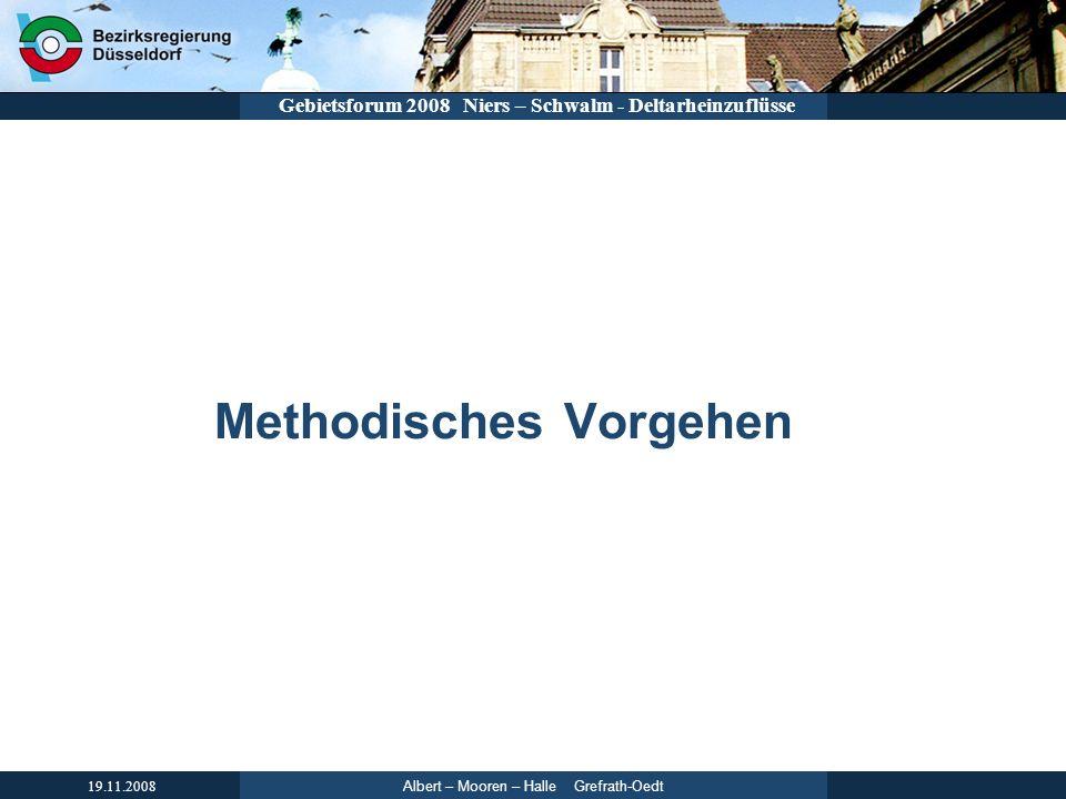 Albert – Mooren – Halle Grefrath-Oedt 19.11.2008 Gebietsforum 2008 Niers – Schwalm - Deltarheinzuflüsse Methodisches Vorgehen