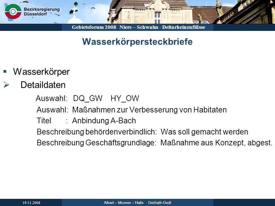 Albert – Mooren – Halle Grefrath-Oedt 19.11.2008 Gebietsforum 2008 Niers – Schwalm - Deltarheinzuflüsse Wasserkörpersteckbriefe Wasserkörper Detaildat