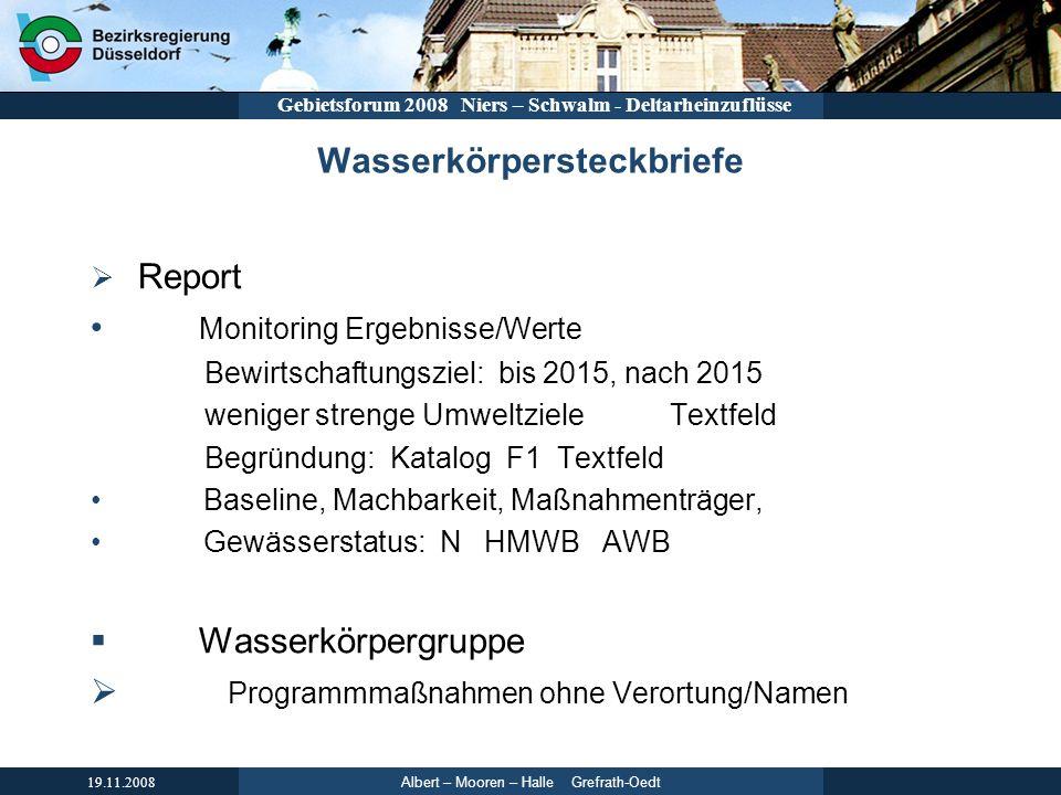 Albert – Mooren – Halle Grefrath-Oedt 19.11.2008 Gebietsforum 2008 Niers – Schwalm - Deltarheinzuflüsse Wasserkörpersteckbriefe Report Monitoring Erge