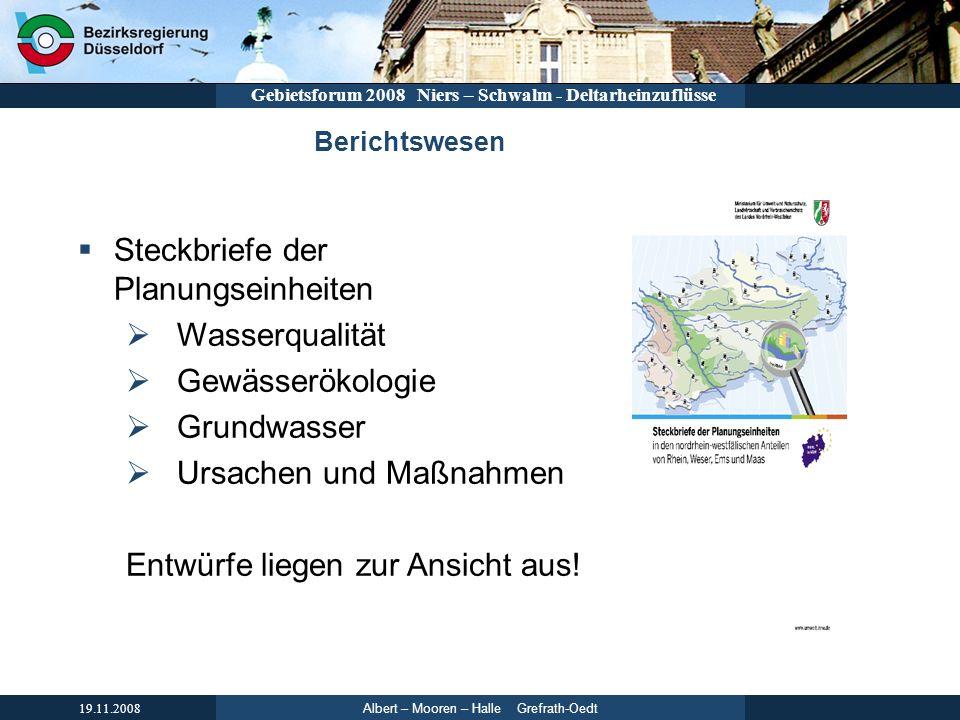 Albert – Mooren – Halle Grefrath-Oedt 19.11.2008 Gebietsforum 2008 Niers – Schwalm - Deltarheinzuflüsse Berichtswesen Steckbriefe der Planungseinheite