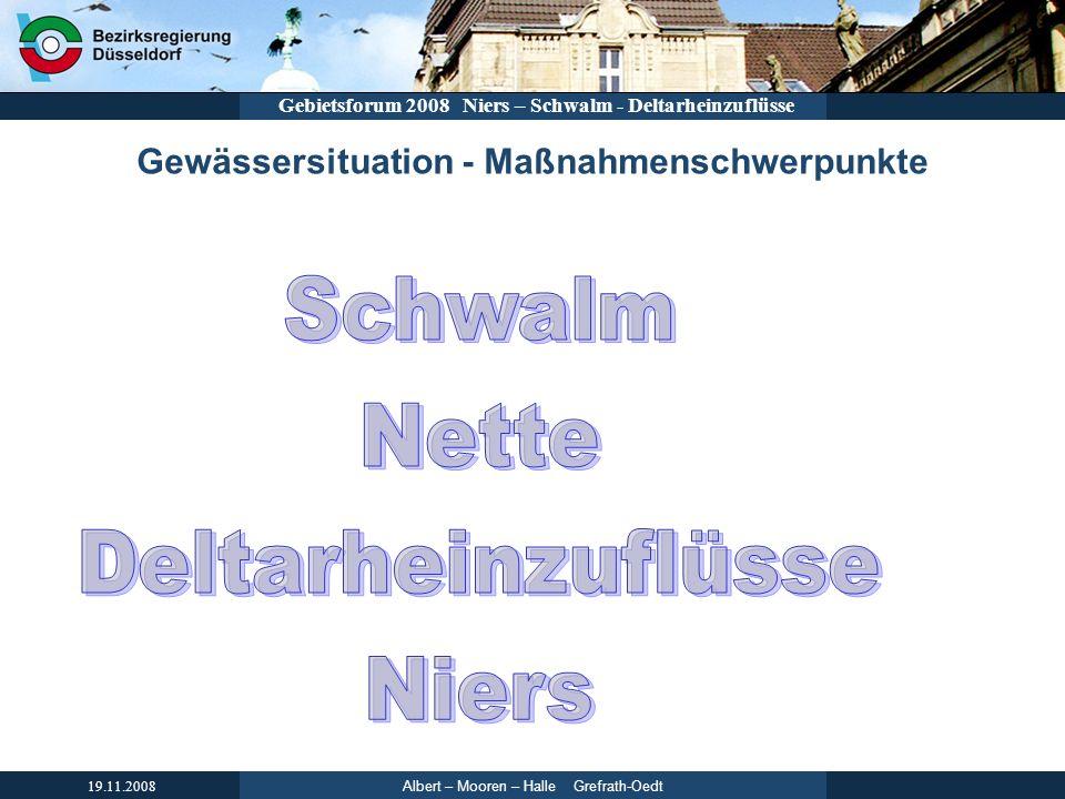 Albert – Mooren – Halle Grefrath-Oedt 19.11.2008 Gebietsforum 2008 Niers – Schwalm - Deltarheinzuflüsse Gewässersituation - Maßnahmenschwerpunkte