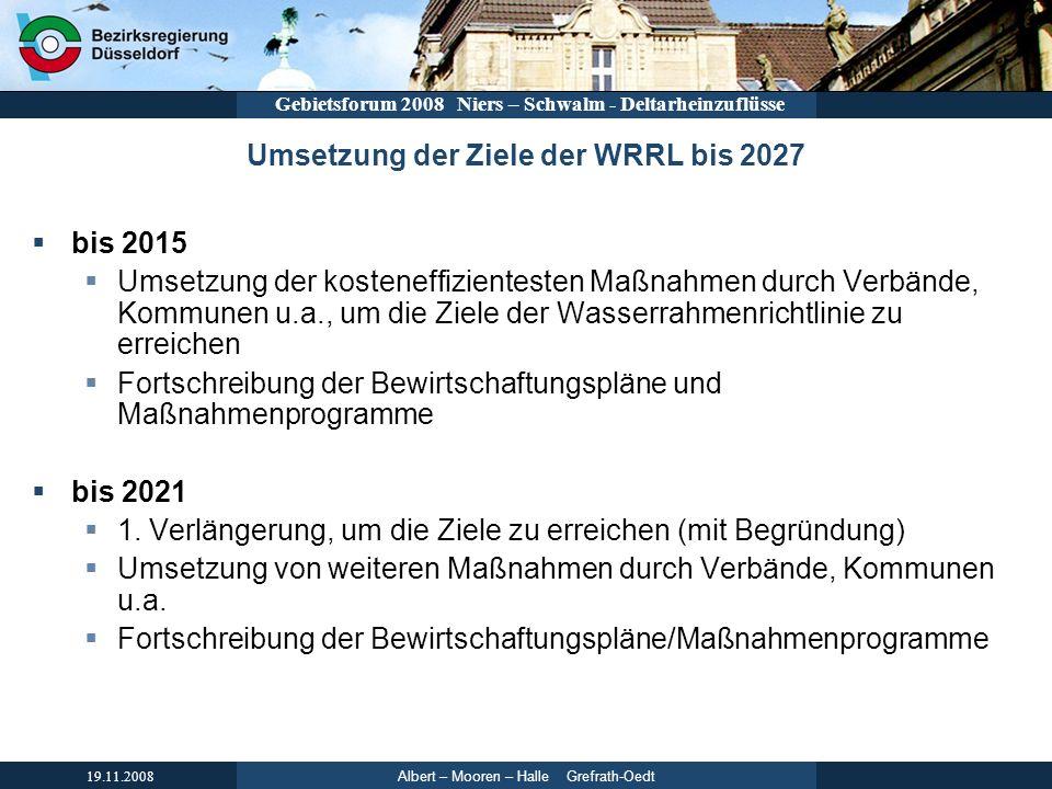 Albert – Mooren – Halle Grefrath-Oedt 19.11.2008 Gebietsforum 2008 Niers – Schwalm - Deltarheinzuflüsse Umsetzung der Ziele der WRRL bis 2027 bis 2015