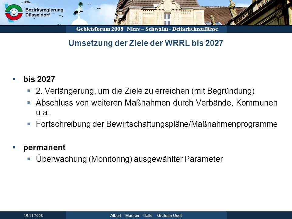 Albert – Mooren – Halle Grefrath-Oedt 19.11.2008 Gebietsforum 2008 Niers – Schwalm - Deltarheinzuflüsse Umsetzung der Ziele der WRRL bis 2027 bis 2027