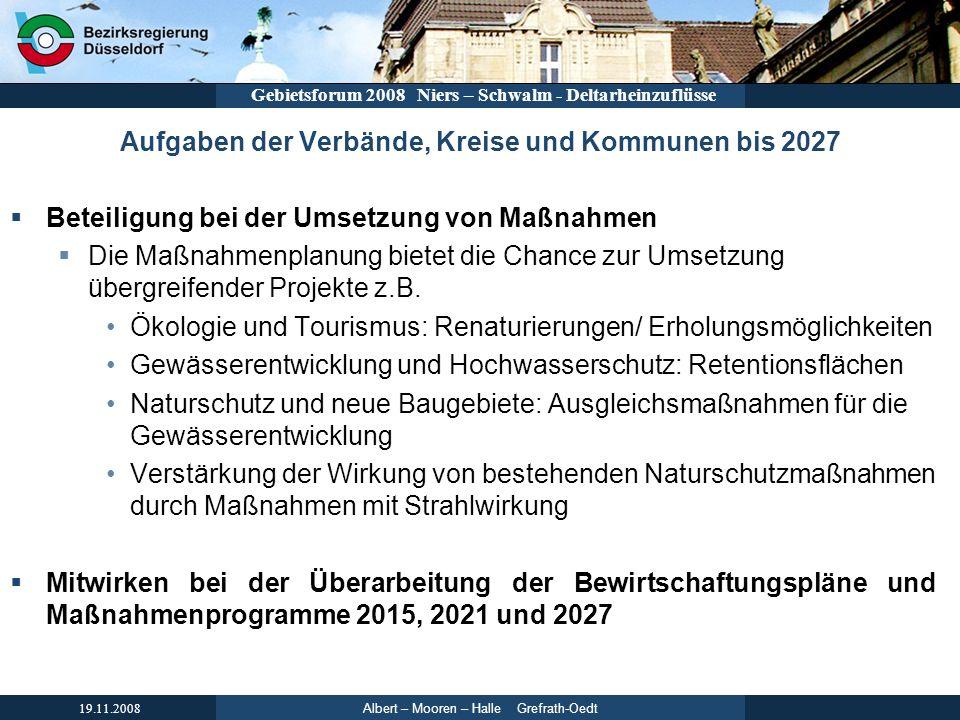 Albert – Mooren – Halle Grefrath-Oedt 19.11.2008 Gebietsforum 2008 Niers – Schwalm - Deltarheinzuflüsse Aufgaben der Verbände, Kreise und Kommunen bis