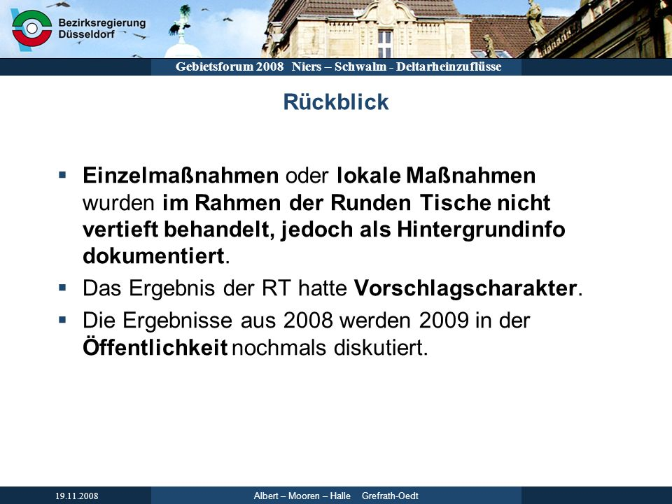 Albert – Mooren – Halle Grefrath-Oedt 19.11.2008 Gebietsforum 2008 Niers – Schwalm - Deltarheinzuflüsse Bilaterale Gespräche Parallel und im Nachgang zu den Runden Tischen wurden bilaterale Gespräche und Abstimmungen durchgeführt.