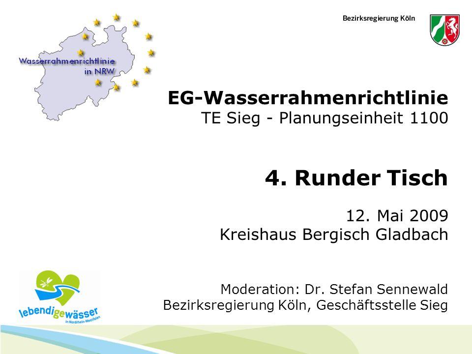 EG-Wasserrahmenrichtlinie TE Sieg - Planungseinheit 1100 4. Runder Tisch 12. Mai 2009 Kreishaus Bergisch Gladbach Moderation: Dr. Stefan Sennewald Bez
