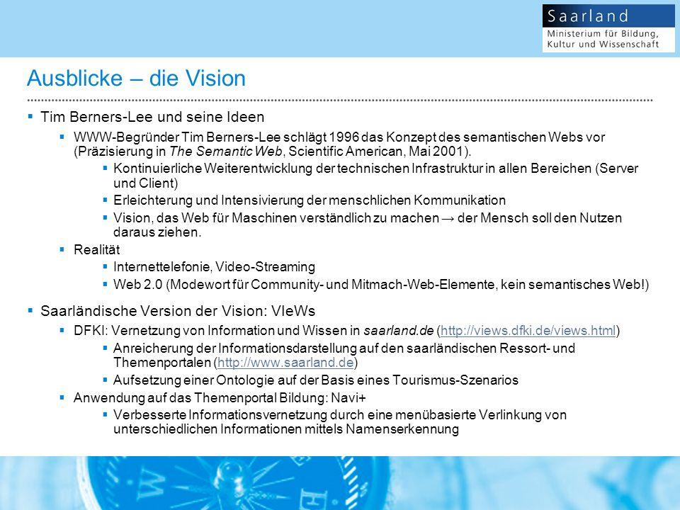 Ausblicke – die Vision Tim Berners-Lee und seine Ideen WWW-Begründer Tim Berners-Lee schlägt 1996 das Konzept des semantischen Webs vor (Präzisierung in The Semantic Web, Scientific American, Mai 2001).