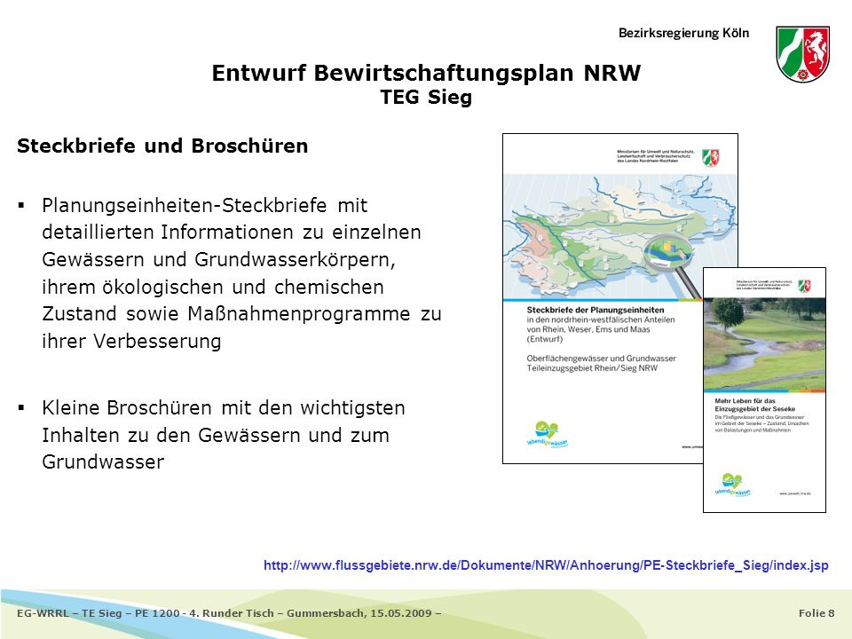 Folie 8EG-WRRL – TE Sieg – PE 1200 - 4. Runder Tisch – Gummersbach, 15.05.2009 – Entwurf Bewirtschaftungsplan NRW TEG Sieg Steckbriefe und Broschüren