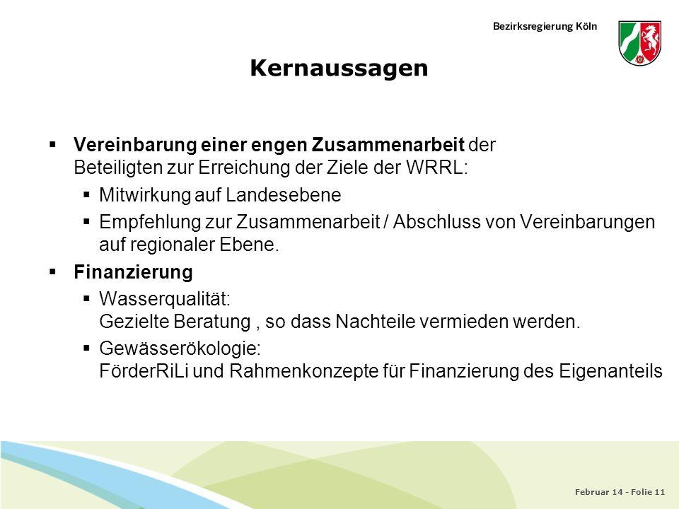 Februar 14 - Folie 11 Kernaussagen Vereinbarung einer engen Zusammenarbeit der Beteiligten zur Erreichung der Ziele der WRRL: Mitwirkung auf Landesebe