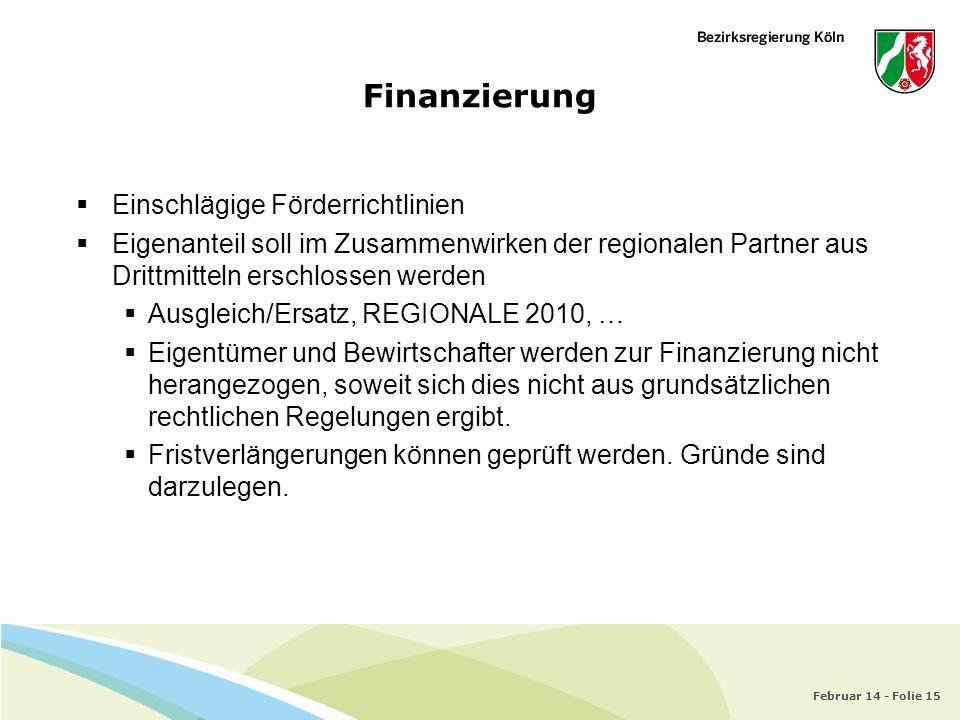 Februar 14 - Folie 15 Finanzierung Einschlägige Förderrichtlinien Eigenanteil soll im Zusammenwirken der regionalen Partner aus Drittmitteln erschloss
