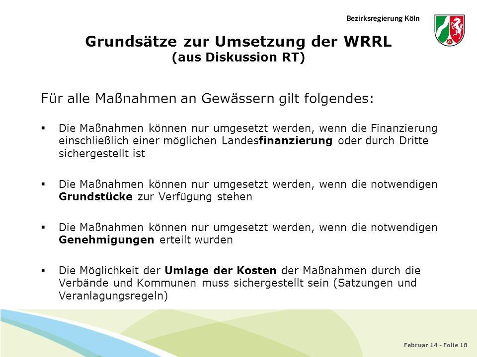 Februar 14 - Folie 18 Für alle Maßnahmen an Gewässern gilt folgendes: Die Maßnahmen können nur umgesetzt werden, wenn die Finanzierung einschließlich