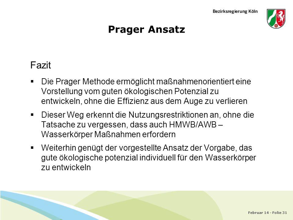 Februar 14 - Folie 31 Prager Ansatz Fazit Die Prager Methode ermöglicht maßnahmenorientiert eine Vorstellung vom guten ökologischen Potenzial zu entwi