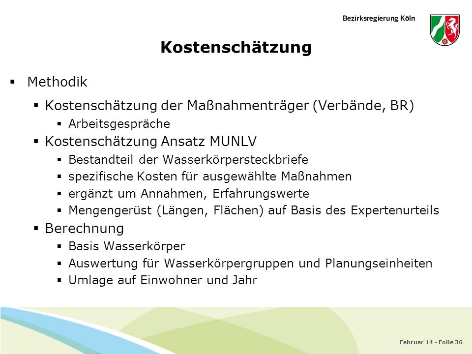 Februar 14 - Folie 36 Kostenschätzung Methodik Kostenschätzung der Maßnahmenträger (Verbände, BR) Arbeitsgespräche Kostenschätzung Ansatz MUNLV Bestan