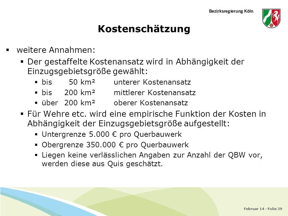 Februar 14 - Folie 39 Kostenschätzung weitere Annahmen: Der gestaffelte Kostenansatz wird in Abhängigkeit der Einzugsgebietsgröße gewählt: bis 50 km²u