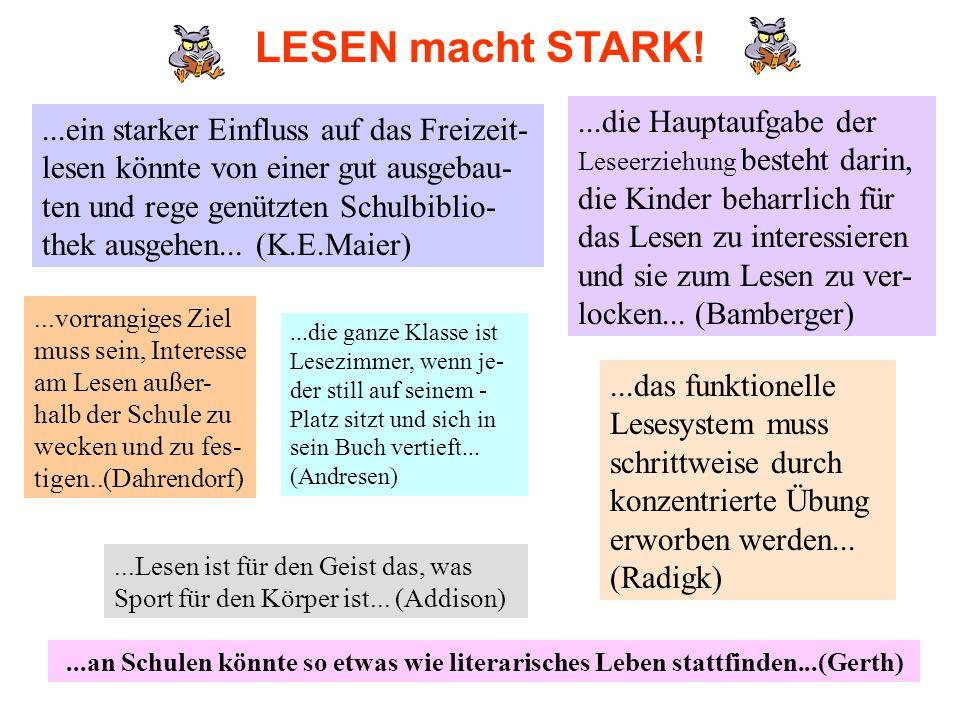 LESEN macht STARK!...ein starker Einfluss auf das Freizeit- lesen könnte von einer gut ausgebau- ten und rege genützten Schulbiblio- thek ausgehen...