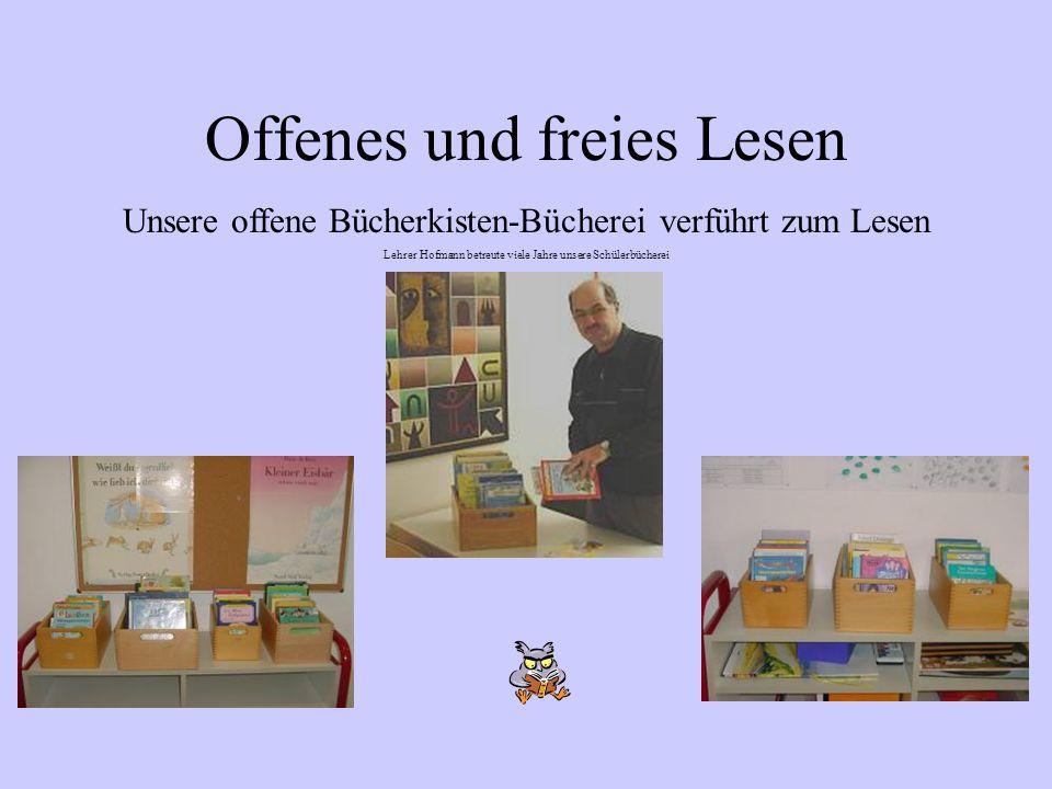 Offenes und freies Lesen Unsere offene Bücherkisten-Bücherei verführt zum Lesen Lehrer Hofmann betreute viele Jahre unsere Schülerbücherei