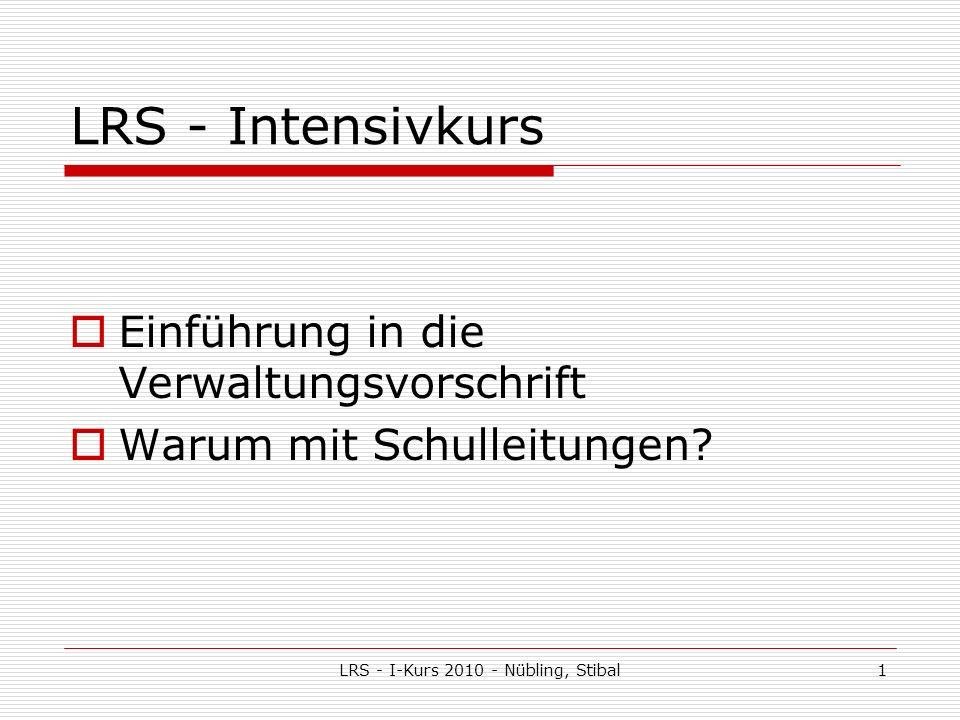 LRS - I-Kurs 2010 - Nübling, Stibal1 LRS - Intensivkurs Einführung in die Verwaltungsvorschrift Warum mit Schulleitungen?