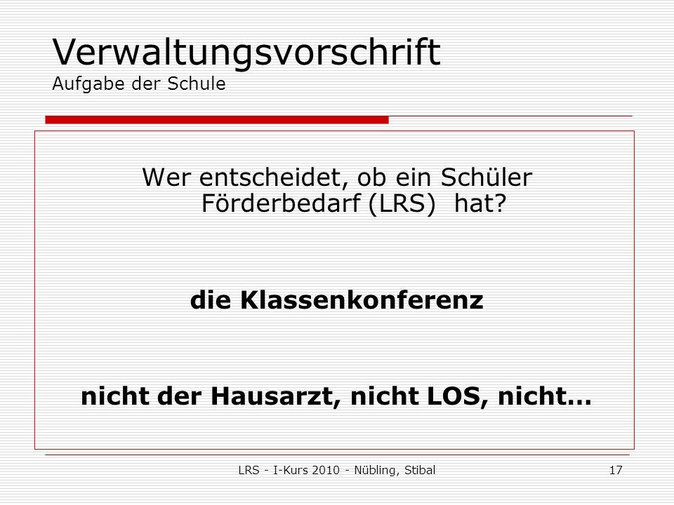 LRS - I-Kurs 2010 - Nübling, Stibal17 Wer entscheidet, ob ein Schüler Förderbedarf (LRS) hat.