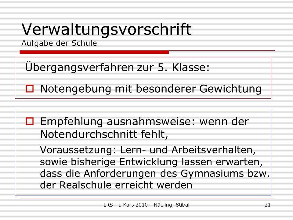 LRS - I-Kurs 2010 - Nübling, Stibal21 Verwaltungsvorschrift Aufgabe der Schule Übergangsverfahren zur 5.