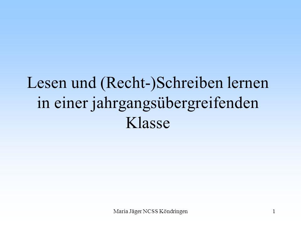 Maria Jäger NCSS Köndringen1 Lesen und (Recht-)Schreiben lernen in einer jahrgangsübergreifenden Klasse
