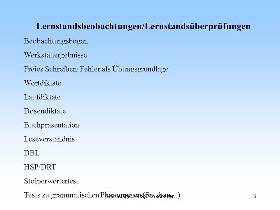 Maria Jäger NCSS Köndringen16 Lernstandsbeobachtungen/Lernstandsüberprüfungen Beobachtungsbögen Werkstattergebnisse Freies Schreiben: Fehler als Übung