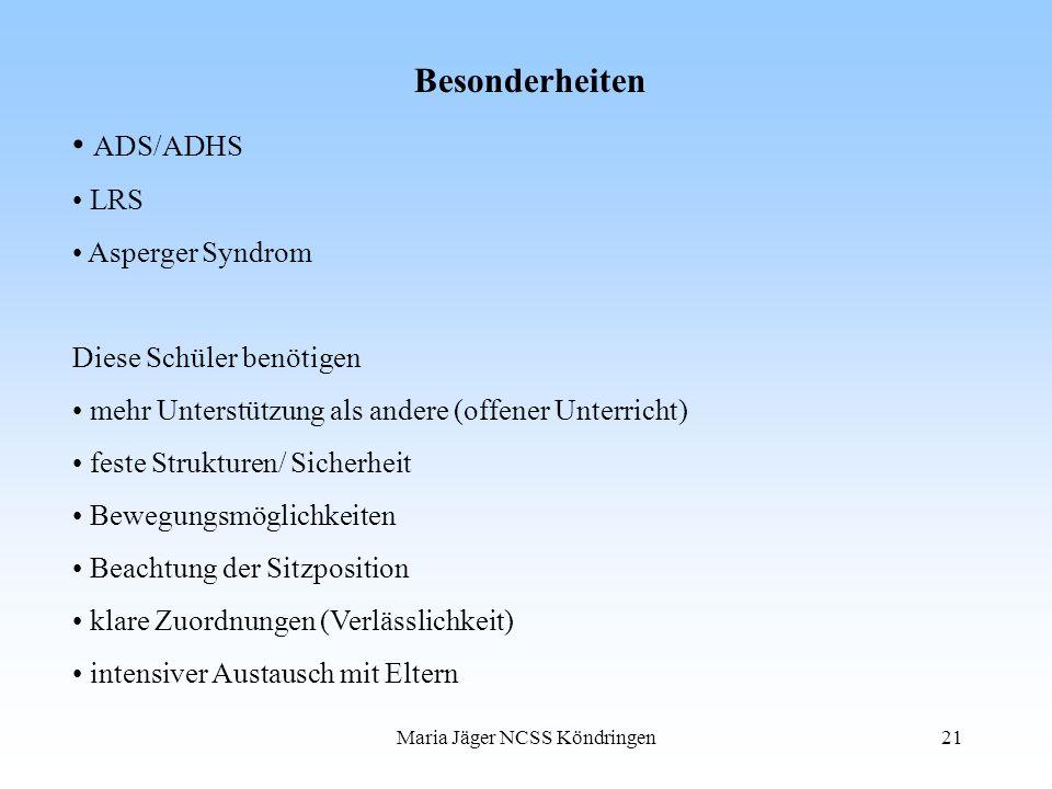 Maria Jäger NCSS Köndringen21 Besonderheiten ADS/ADHS LRS Asperger Syndrom Diese Schüler benötigen mehr Unterstützung als andere (offener Unterricht)