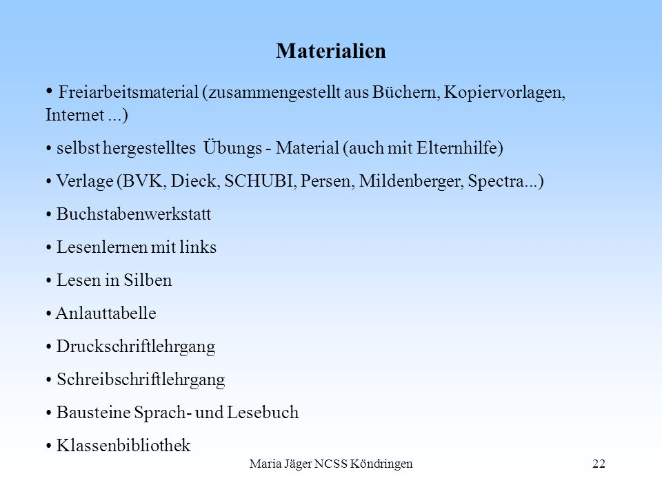 Maria Jäger NCSS Köndringen22 Materialien Freiarbeitsmaterial (zusammengestellt aus Büchern, Kopiervorlagen, Internet...) selbst hergestelltes Übungs