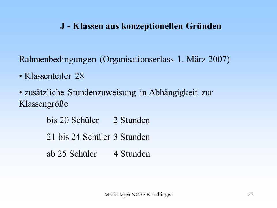 Maria Jäger NCSS Köndringen27 J - Klassen aus konzeptionellen Gründen Rahmenbedingungen (Organisationserlass 1. März 2007) Klassenteiler 28 zusätzlich