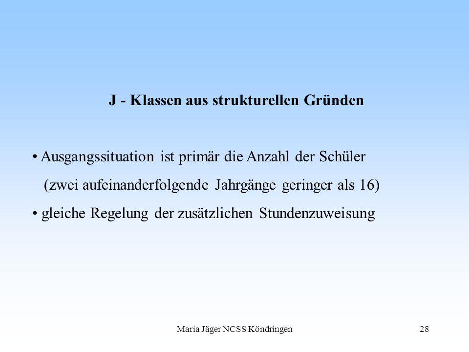Maria Jäger NCSS Köndringen28 J - Klassen aus strukturellen Gründen Ausgangssituation ist primär die Anzahl der Schüler (zwei aufeinanderfolgende Jahr