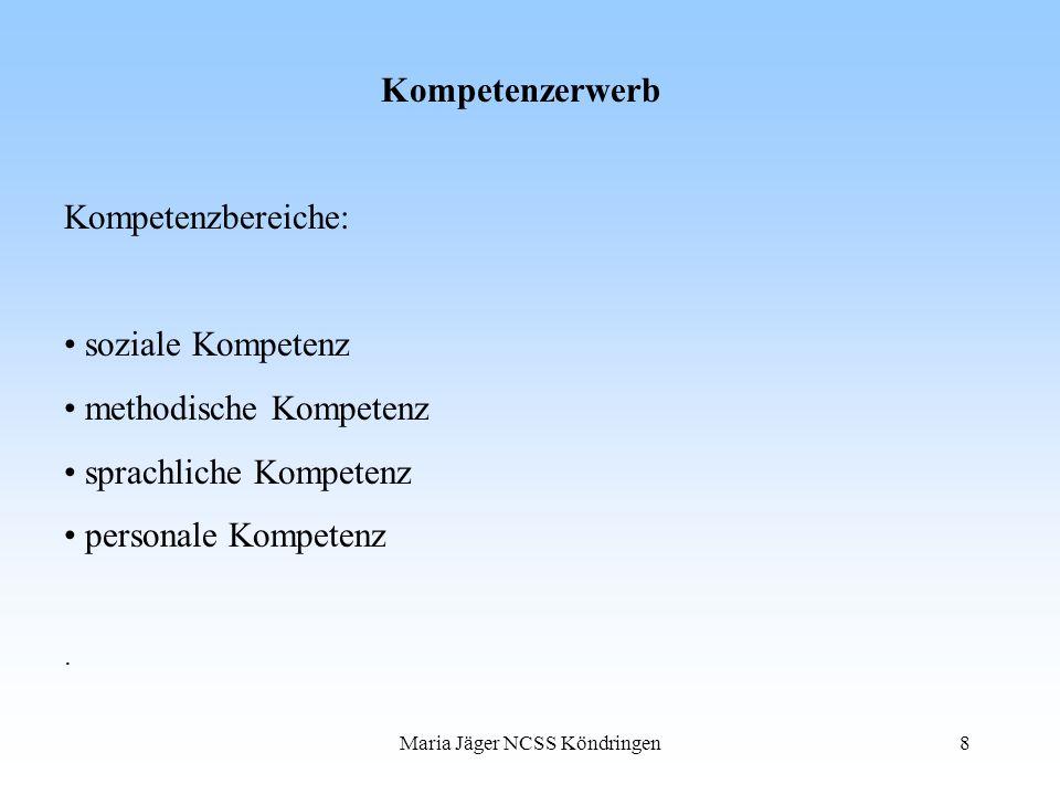 Maria Jäger NCSS Köndringen8 Kompetenzerwerb Kompetenzbereiche: soziale Kompetenz methodische Kompetenz sprachliche Kompetenz personale Kompetenz.