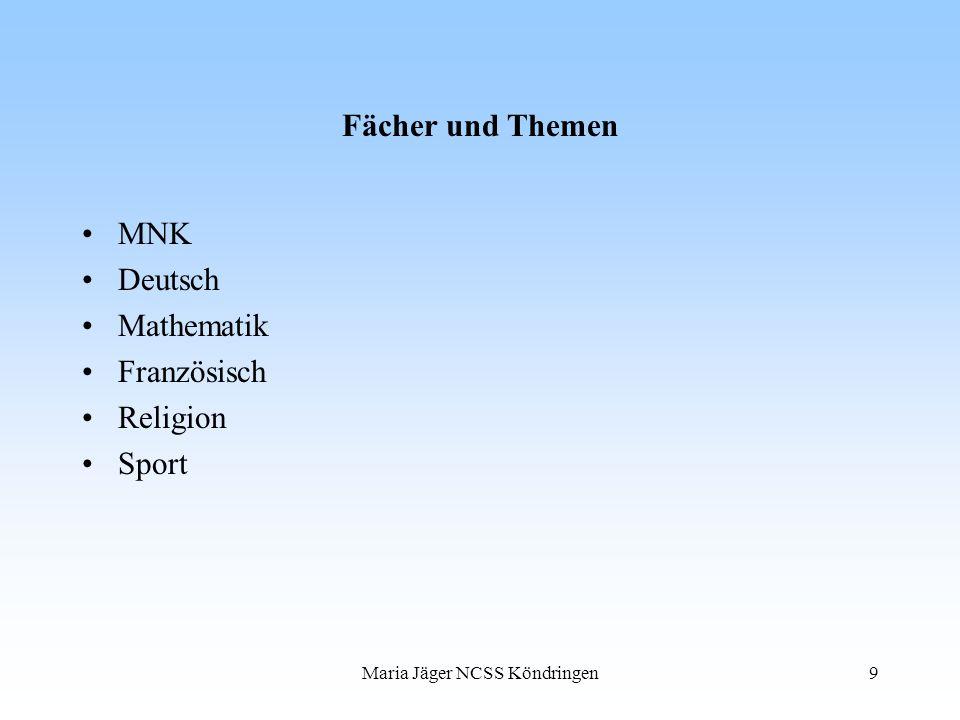 Maria Jäger NCSS Köndringen9 Fächer und Themen MNK Deutsch Mathematik Französisch Religion Sport