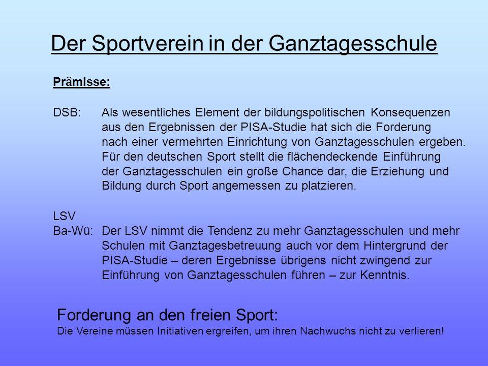 Der Sportverein in der Ganztagesschule Prämisse: DSB:Als wesentliches Element der bildungspolitischen Konsequenzen aus den Ergebnissen der PISA-Studie