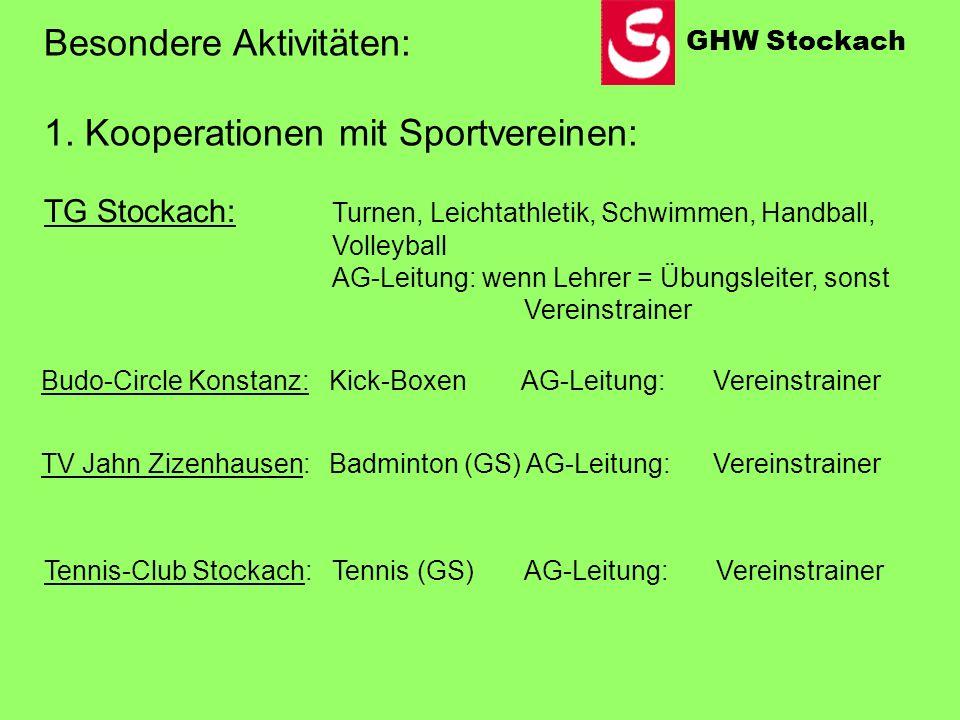 Besondere Aktivitäten: 1. Kooperationen mit Sportvereinen: TG Stockach: Turnen, Leichtathletik, Schwimmen, Handball, Volleyball AG-Leitung: wenn Lehre