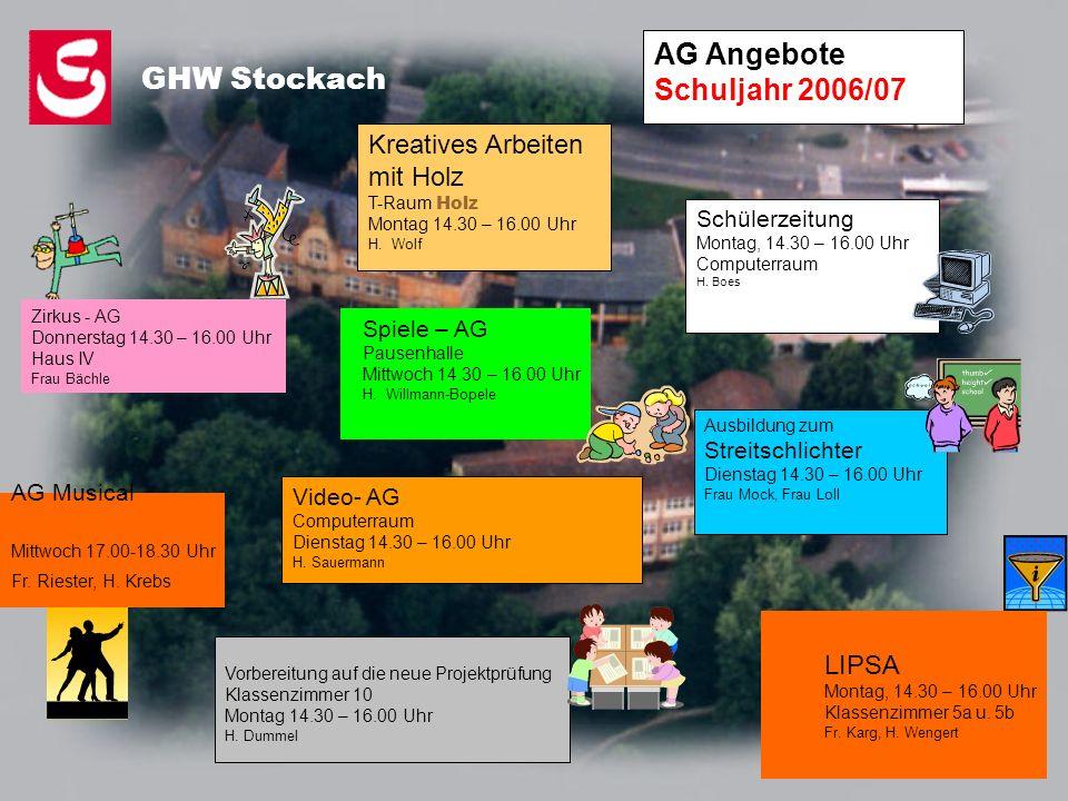 AG Angebote Schuljahr 2006/07 GHW Stockach Schülerzeitung Montag, 14.30 – 16.00 Uhr Computerraum H. Boes Ausbildung zum Streitschlichter Dienstag 14.3