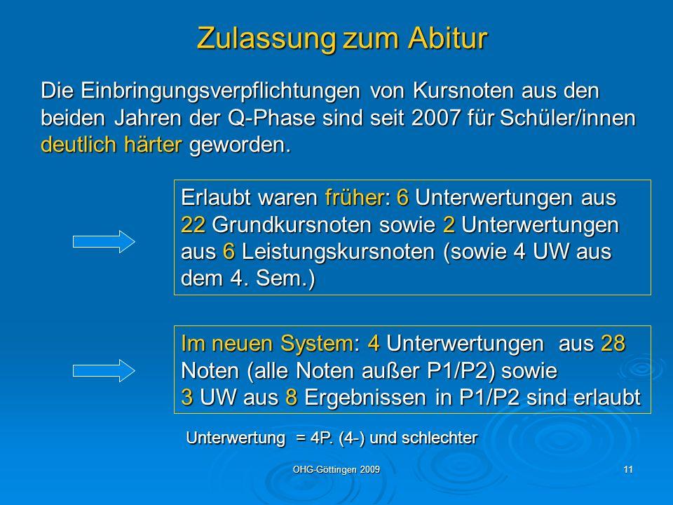 OHG-Göttingen 200911 Zulassung zum Abitur Erlaubt waren früher: 6 Unterwertungen aus 22 Grundkursnoten sowie 2 Unterwertungen aus 6 Leistungskursnoten