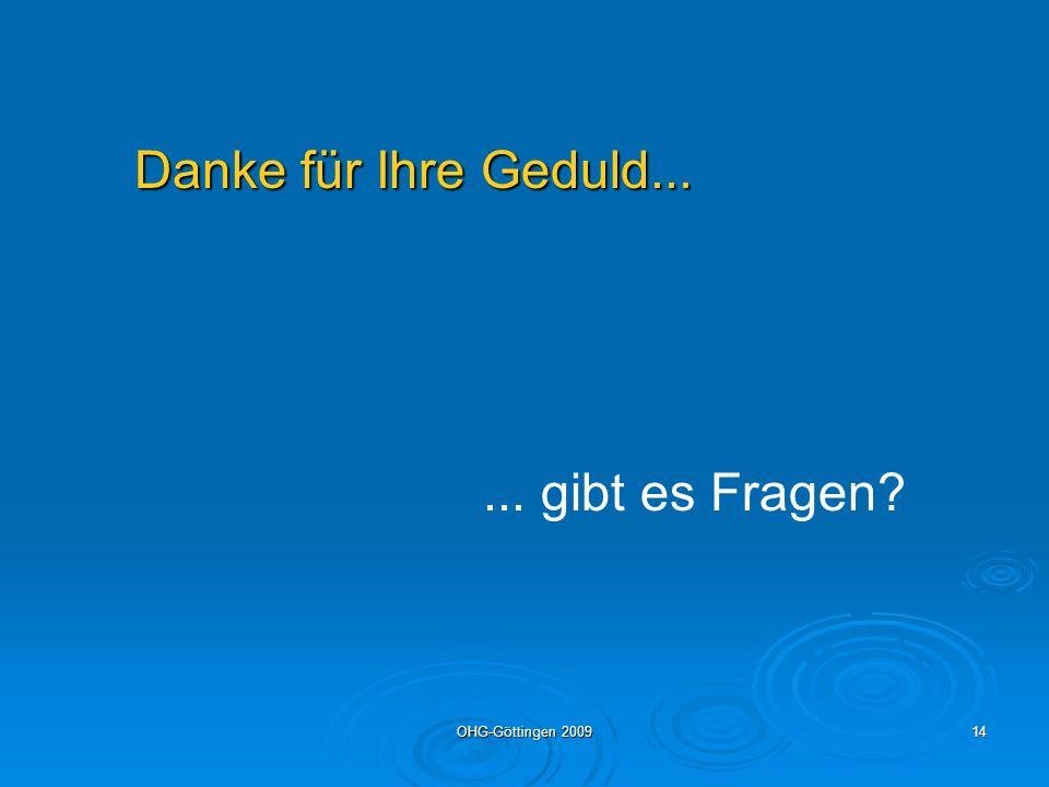 OHG-Göttingen 200914 Danke für Ihre Geduld...... gibt es Fragen?
