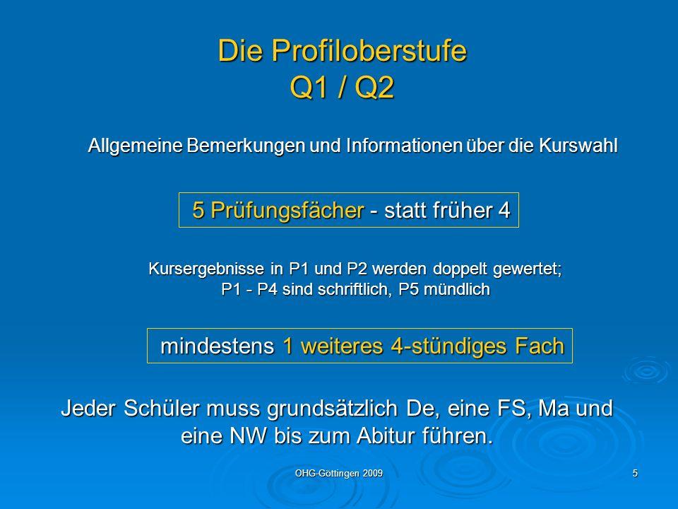 OHG-Göttingen 20095 Die Profiloberstufe Q1 / Q2 Allgemeine Bemerkungen und Informationen über die Kurswahl 5 Prüfungsfächer - statt früher 4 5 Prüfung